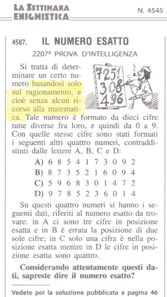 """Anche la """"Settimana enigmistica"""" sembra essere del parere che matematica e ragionamento stiano agli antipodi! """"Il numero esatto. 2207-esima prova d'intelligenza. Si tratta di determinare un cento numero basandosi solo sul ragionamento, e cioè senza alcun ricorso alla matematica..."""""""